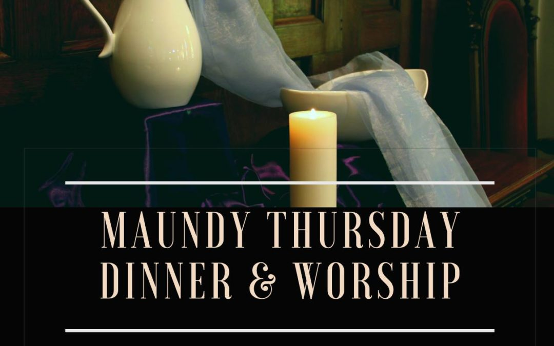 Maundy Thursday Worship & Soup Dinner, April 18th at 7 pm